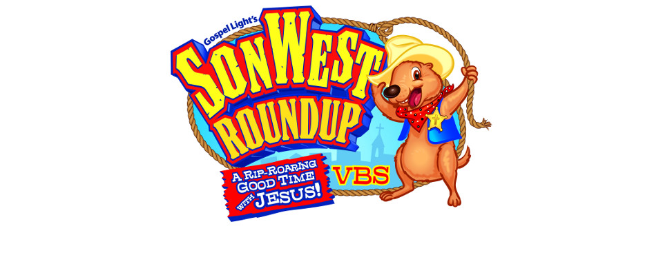 Vacation Bible School 2013:  SonWest Roundup - June 16th-21st @ 7:00 P.M.
